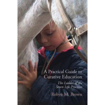 A Practical Guide to Curative Education: The Ladder of the Seven Life Processes by Robyn Brown, 9781584209829