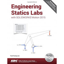 Engineering Statics Labs with SOLIDWORKS Motion 2015 by Huei-Huang Lee, 9781585039418