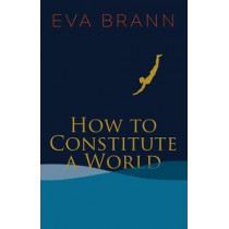 How to Constitute a World by Eva Brann, 9781589881242