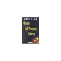 Obscenity, Child Pornography & Indecency by Matthew D. Clark, 9781590333969