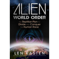 Alien World Order: The Reptilian Plan to Divide and Conquer the Human Race by Len Kasten, 9781591432395
