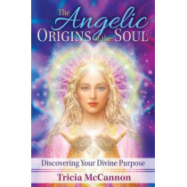 The Angelic Origins of the Soul: Discovering Your Divine Purpose by Tricia McCannon, 9781591432715