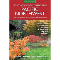 Pacific Northwest Month-by-Month Gardening: What to Do Each Month to Have a Beautiful Garden All Year by Christina Pfeiffer, 9781591866664