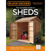 Black & Decker The Complete Guide to Sheds, 3rd Edition: Design & Build a Shed: - Complete Plans - Step-by-Step How-To by Editors of Cool Springs Press, 9781591866732
