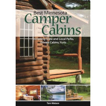 Best Minnesota Camper Cabins: Roughing It in Comfort by Tom Watson, 9781591937210