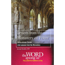 """Lessons from the Monastery on Prayer: Selections from """"Life Lessons from the Monastery"""" by Jerome Kodell, 9781593252106"""