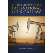 Fundamentals of International Oil & Gas Law by William E. Hughes, 9781593703615
