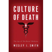 """Culture of Death: The Age of """"Do Harm"""" Medicine by Wesley J. Smith, 9781594038556"""
