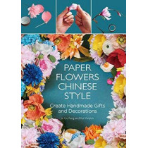 Paper Flowers Chinese Style: Create Handmade Gifts and Decorations by Fang Liu, 9781602200302