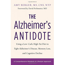 The Alzheimer's Antidote: Using a Low-Carb, High-Fat Diet to Fight Alzheimer s Disease, Memory Loss, and Cognitive Decline by Amy Berger, 9781603587099