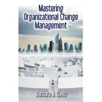 Mastering Organizational Change Management by Barbara A. Davis, 9781604271416