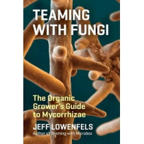 Teaming with Fungi by Jeff Lowenfels, 9781604697292