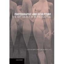 Photography and Sculpture - The Art Object in Reproduction by Sarah Hamill, 9781606065341
