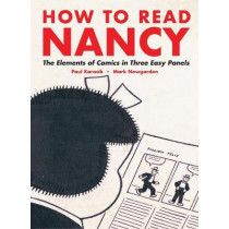 How To Read Nancy: The Elements of Comics in Three Easy Panels by Mark Newgarden, 9781606993613