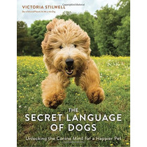 The Secret Language of Dogs: Unlocking the Canine Mind for a Happier Pet by Victoria Stilwell, 9781607749523