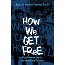 How We Get Free: Black Feminism and the Combahee River Collective by Keeanga-Yamahtta Taylor, 9781608468553