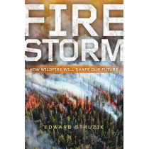Firestorm: How Wildfire Will Shape Our Future by Edward Struzik, 9781610918183