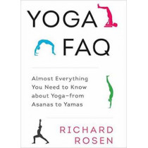 Yoga Faq: Almost Everything You Need to Know about Yoga-from Asanas to Yamas by Richard Rosen, 9781611801736
