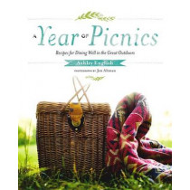A Year Of Picnics: Recipes for Dining Well in the Great Outdoors by Ashley English, 9781611802153
