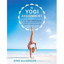 The Yogi Assignment: A 30-Day Program for Bringing Yoga Practice and Wisdom to Your Everyday Life by Kino MacGregor, 9781611803860
