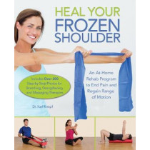 Heal Your Frozen Shoulder: An At-Home Rehab Program to End Pain and Regain Range of Motion by Karl Knopf, 9781612436432