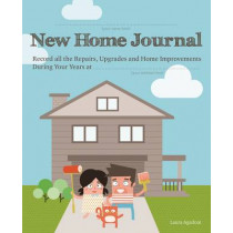 New Home Journal: Record All the Repairs, Upgrades and Home Improvements During Your Years at... by Laura Agadoni, 9781612436623