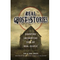 Real Ghost Stories: Haunting Encounters Told by Real People by Tony Brueski, 9781612437156