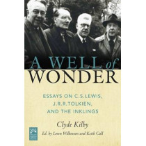 A Well of Wonder: C. S. Lewis, J. R. R. Tolkien, and The Inklings by Clyde S. Kilby, 9781612618623