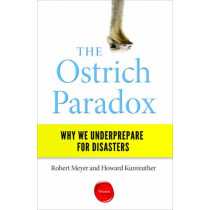 The Ostrich Paradox: Why We Underprepare for Disasters by Robert Meyer, 9781613630808