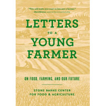 Letters to a Young Farmer: On Food, Farming, and Our Future by Stone Barns Center, 9781616895303