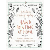 Kitchen Lithography: Hand Printing at Home: From Buttons and Bags to Postcards and Pillowcases (Easy Techniques for DIY Lithography You Can Create in Your Kitchen) by Laura Sofie Hantke, 9781616896232