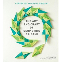 The Art and Craft of Geometric Origami: An Introduction to Modular Origami (Origami Project Book on Modular Origami, Origami Paper Included) by Mark Bolitho, 9781616896348