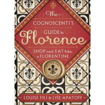 Cognoscenti's Guide to Florence: Shop and Eat Like a Florentine, Revised Edition by Louise Fili, 9781616896362