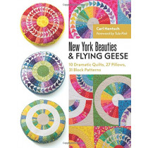 New York Beauties & Flying Geese: 10 Dramatic Quilts, 27 Pillows, 31 Block Patterns by Carl Hentsch, 9781617451768
