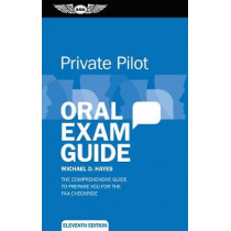 Private Pilot Oral Exam Guide: The Comprehensive Guide to Prepare You for the Faa Checkride by Michael D. Hayes, 9781619544598