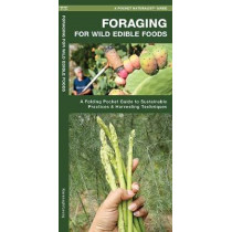Foraging for Wild Edible Foods: A Folding Pocket Guide to Sustainable Practices & Harvesting Techniques by James Kavanagh, 9781620052785