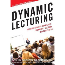 Dynamic Lecturing: Research-Based Strategies to Enhance Lecture Effectiveness by Christine Harrington, 9781620366172