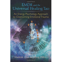 EMDR and the Universal Healing Tao: An Energy Psychology Approach to Overcoming Emotional Trauma by Mantak Chia, 9781620555514