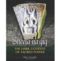 Sheela na gig: The Dark Goddess of Sacred Power by Starr Goode, 9781620555958