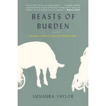 Beasts of Burden: Animal and Disability Liberation by Sunaura Taylor, 9781620971284
