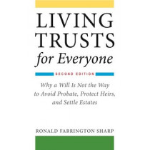 Living Trusts for Everyone: Why a Will Is Not the Way to Avoid Probate, Protect Heirs, and Settle Estates (Second Edition) by Ronald Farrington Sharp, 9781621535676