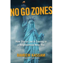 No Go Zones: How Sharia Law Is Coming to a Neighborhood Near You by Raheem Kassam, 9781621576808