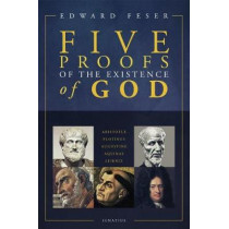 Five Proofs of the Existence of God by Edward Feser, 9781621641339