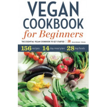 Vegan Cookbook for Beginners: The Essential Vegan Cookbook to Get Started by Rockridge Press, 9781623152307