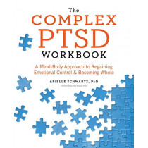 The Complex PTSD Workbook: A Mind-Body Approach to Regaining Emotional Control and Becoming Whole by Arielle Schwartz, 9781623158248