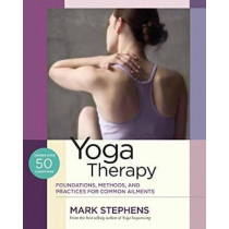 Yoga Therapy: Practices for Common Ailments by Mark Stephens, 9781623171063