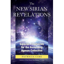 The New Sirian Revelations: Galactic Prophecies for the Ascending Human Collective by Patricia Cori, 9781623171711