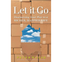 Let It Go: Downsizing Your Way to a Richer, Happier Life by Peter Walsh, 9781623367794