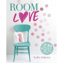 Room Love: 50 DIY Projects to Design Your Space by Heather Wutschke, 9781623708177