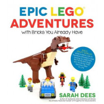 Epic LEGO Adventures with Bricks You Already Have by Sarah Dees, 9781624143861